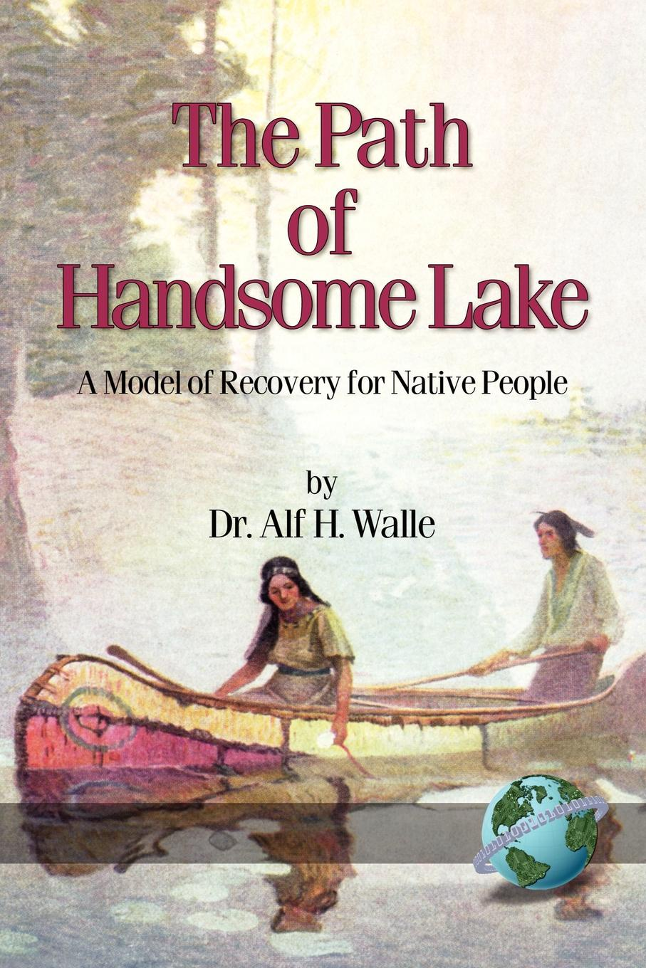 Alf H. Walle The Path of Handsome Lake. A Model of Recovery for Native People (PB) alf h walle recovery the native way a therapist s manual pb