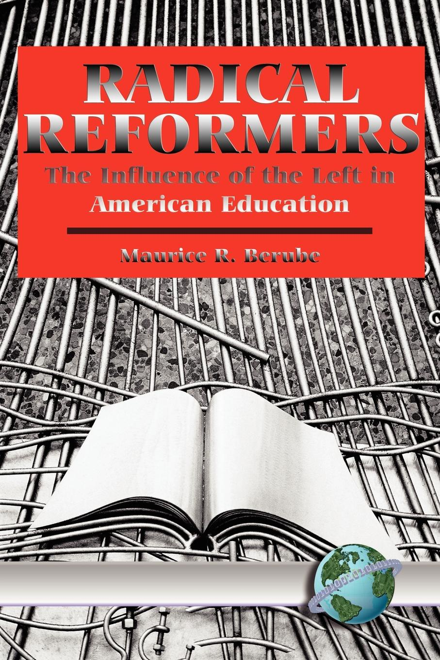Maurice R. Berube Radical Reformers. The Influence of the Left in American Education (PB) advancing democracy through education u s influence abroad and domestic practices pb