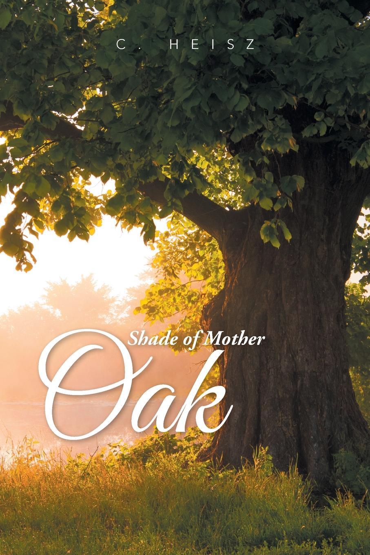 C. Heisz Shade of Mother Oak