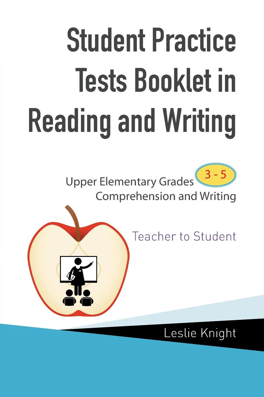 Leslie Knight Student Practice Tests Booklet in Reading and Writing. Upper Elementary Grades 3 to 5 Comprehension and Writing Teacher to Student student толстовка