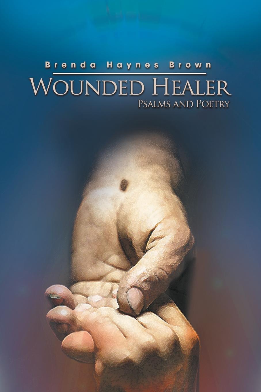 Brenda Haynes Brown Wounded Healer. Psalms and Poetry все цены