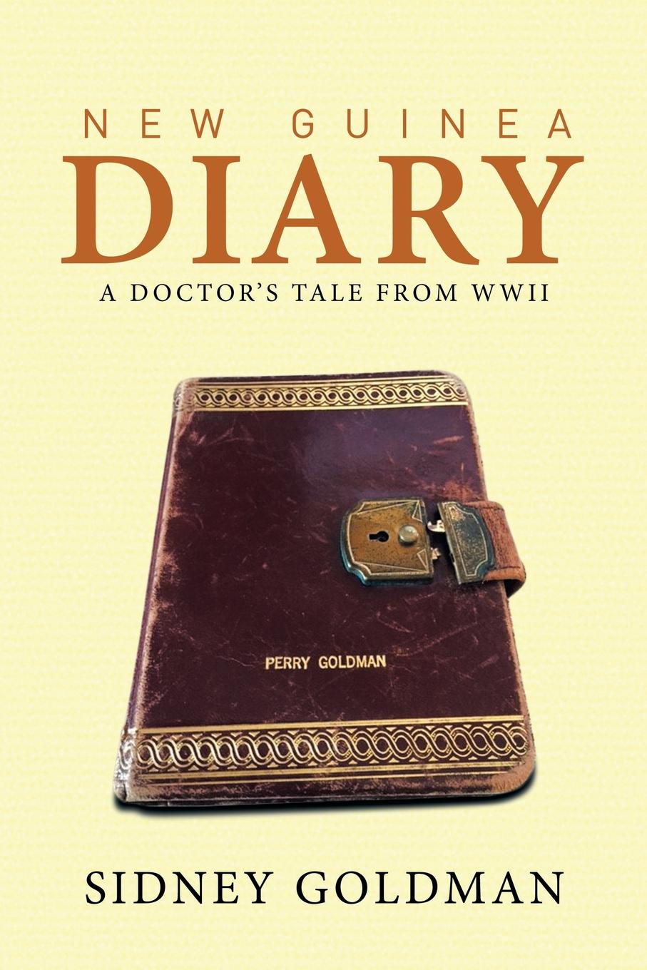 Sidney Goldman New Guinea Diary. A Doctor's Tale from WWII a guinea pig romeo