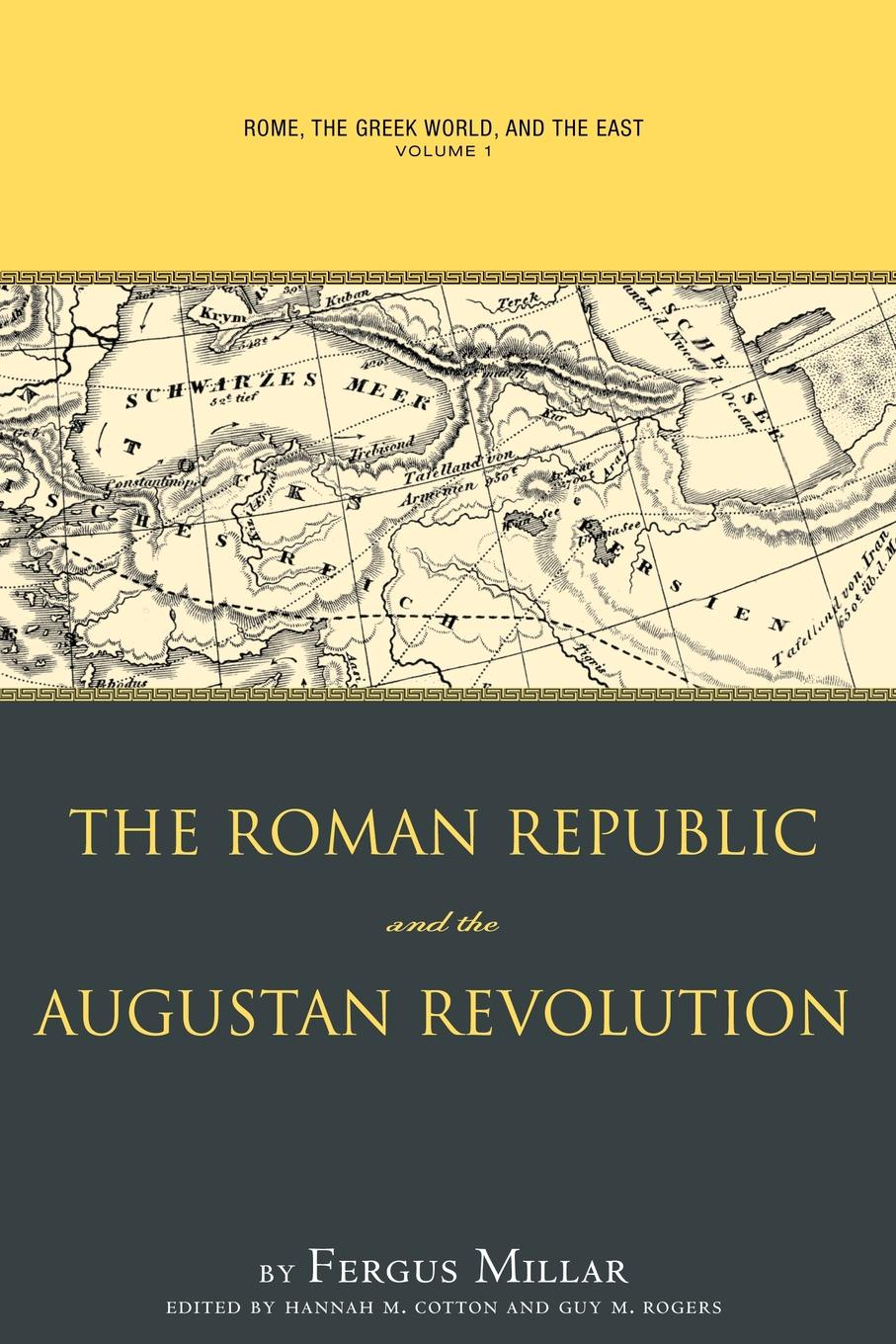 Fergus Millar Rome, the Greek World, and the East, Volume 1. The Roman Republic and the Augustan Revolution dean hammer a companion to greek democracy and the roman republic