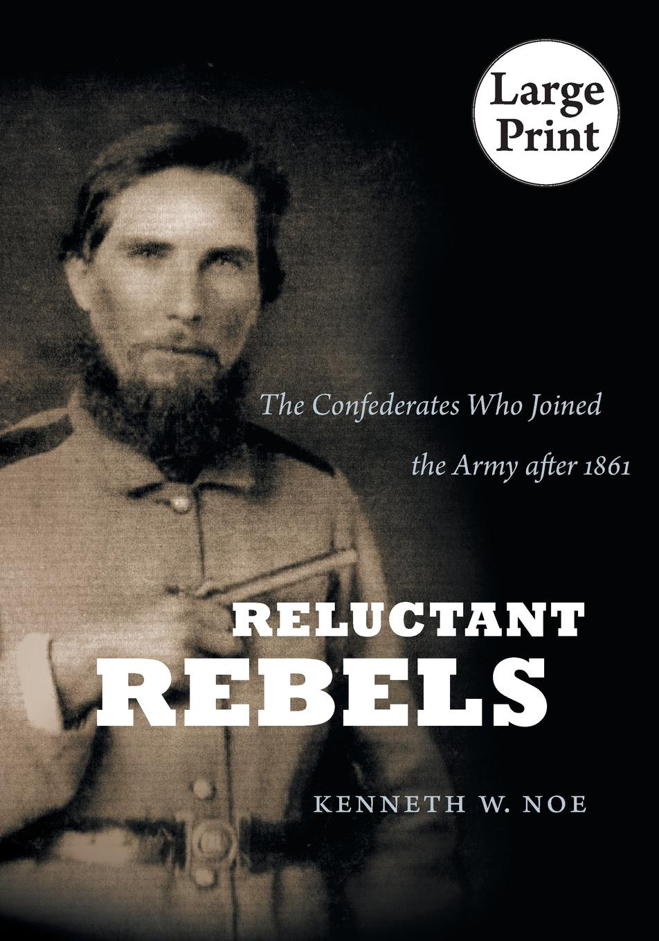Kenneth W. Noe Reluctant Rebels. The Confederates Who Joined the Army After 1861 paul gruzalski the reluctant wizard edited