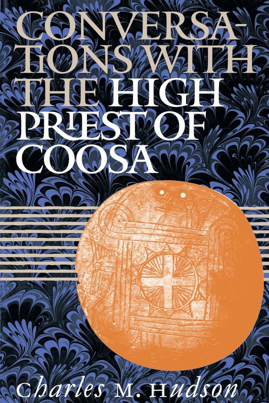 Charles M. Hudson Conversations with the High Priest of Coosa