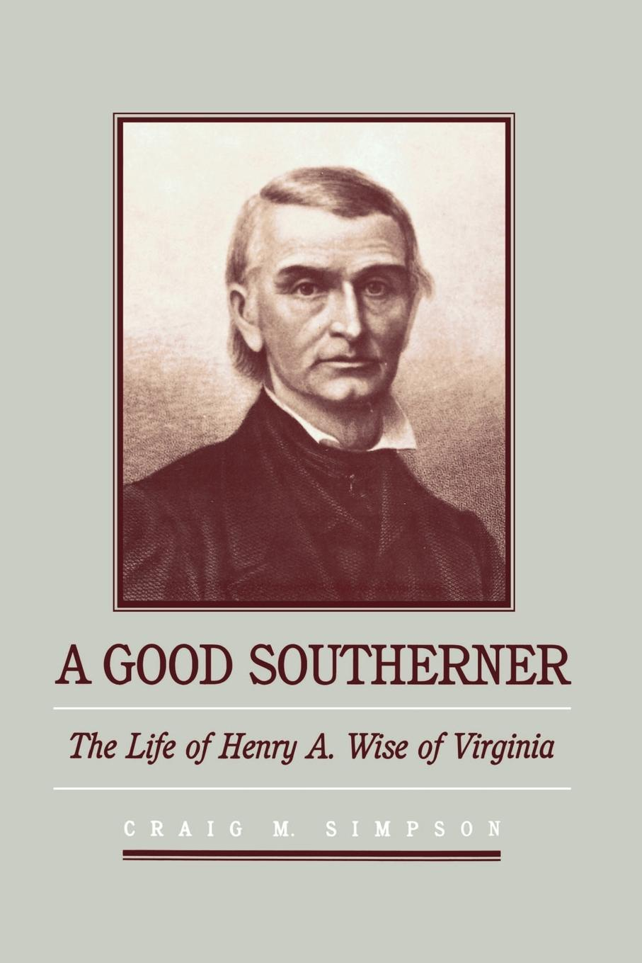 Craig M. Simpson A Good Southerner. The Life of Henry a Wise of Virginia henry m flint life of stephen a douglas