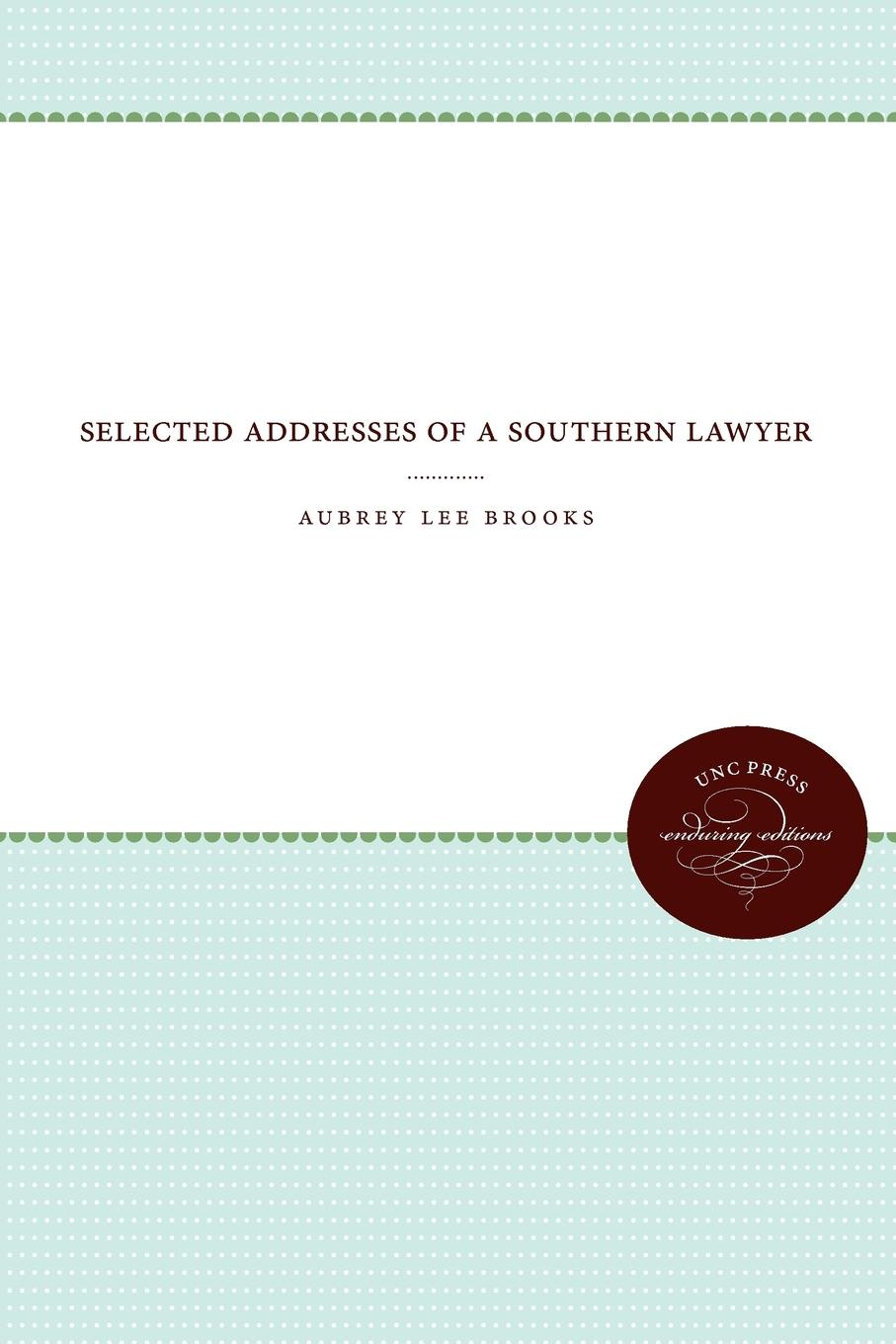 Aubrey Lee Brooks Selected Addresses of a Southern Lawyer