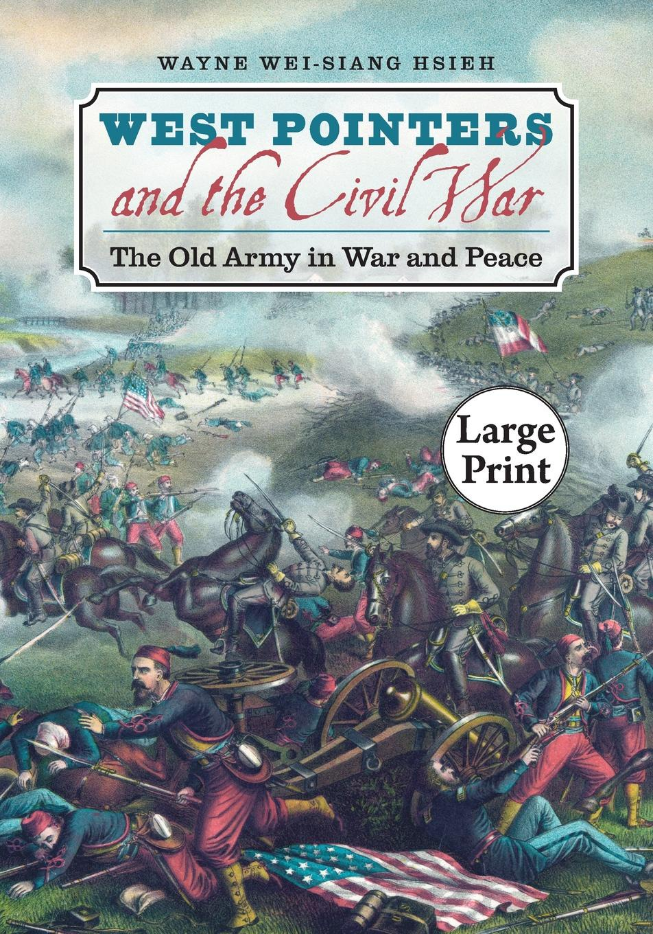 цена Wayne Wei-Siang Hsieh West Pointers and the Civil War. The Old Army in War and Peace, Large Print Ed