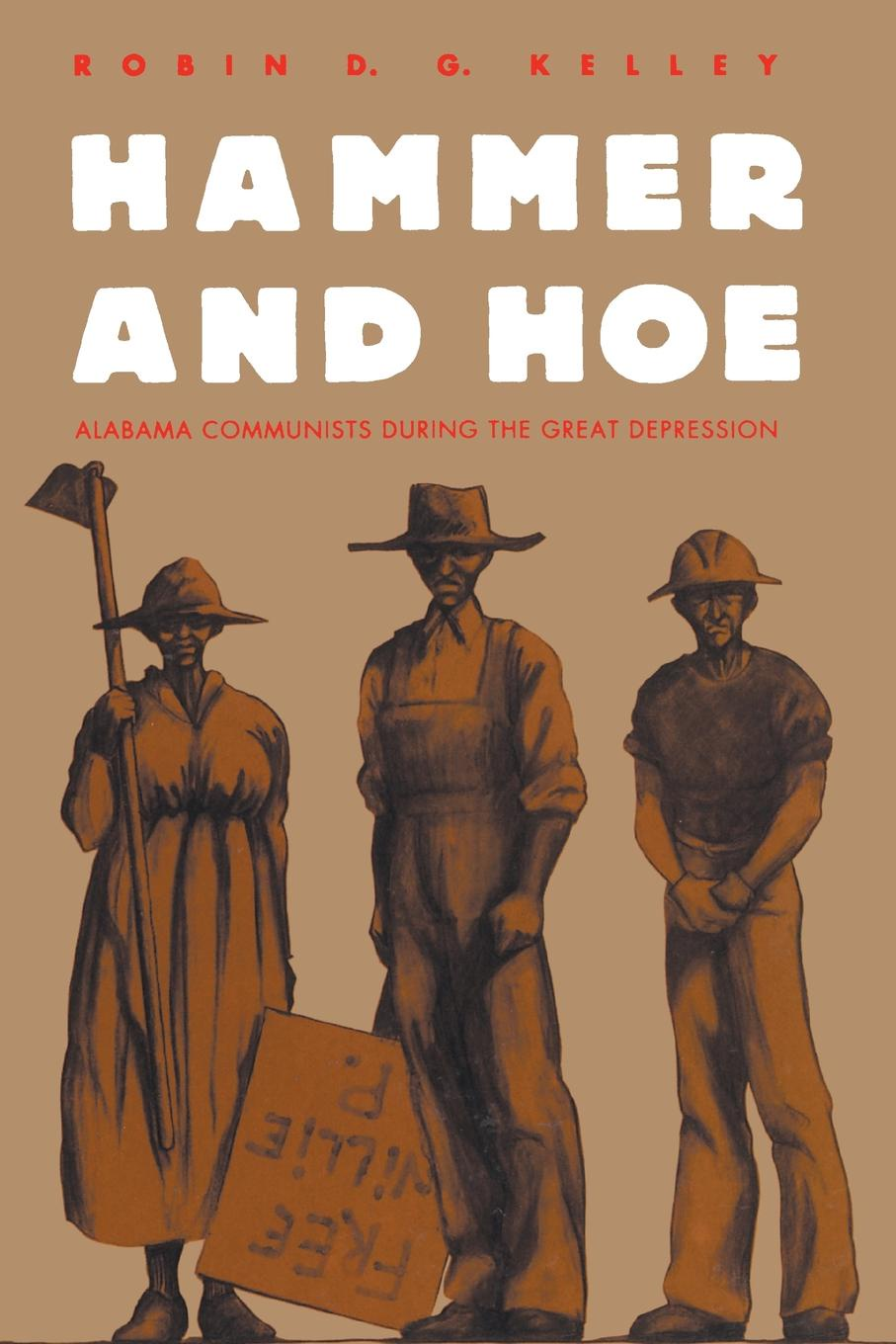 Robin D. G. Kelley Hammer and Hoe. Alabama Communists During the Great Depression