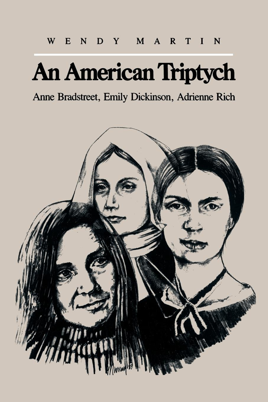 Wendy Martin An American Triptych. Anne Bradstreet, Emily Dickinson, and Adrienne Rich