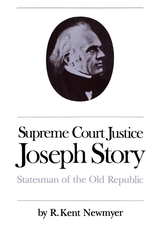 R. Kent Newmyer Supreme Court Justice Joseph Story. Statesman of the Old Republic joseph r trudel of seasons known