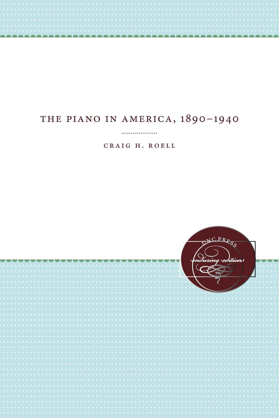 Craig H. Roell The Piano in America, 1890-1940 цена