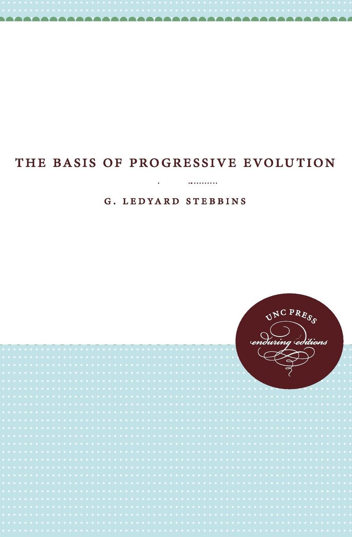 G. Ledyard Stebbins The Basis of Progressive Evolution progressive business