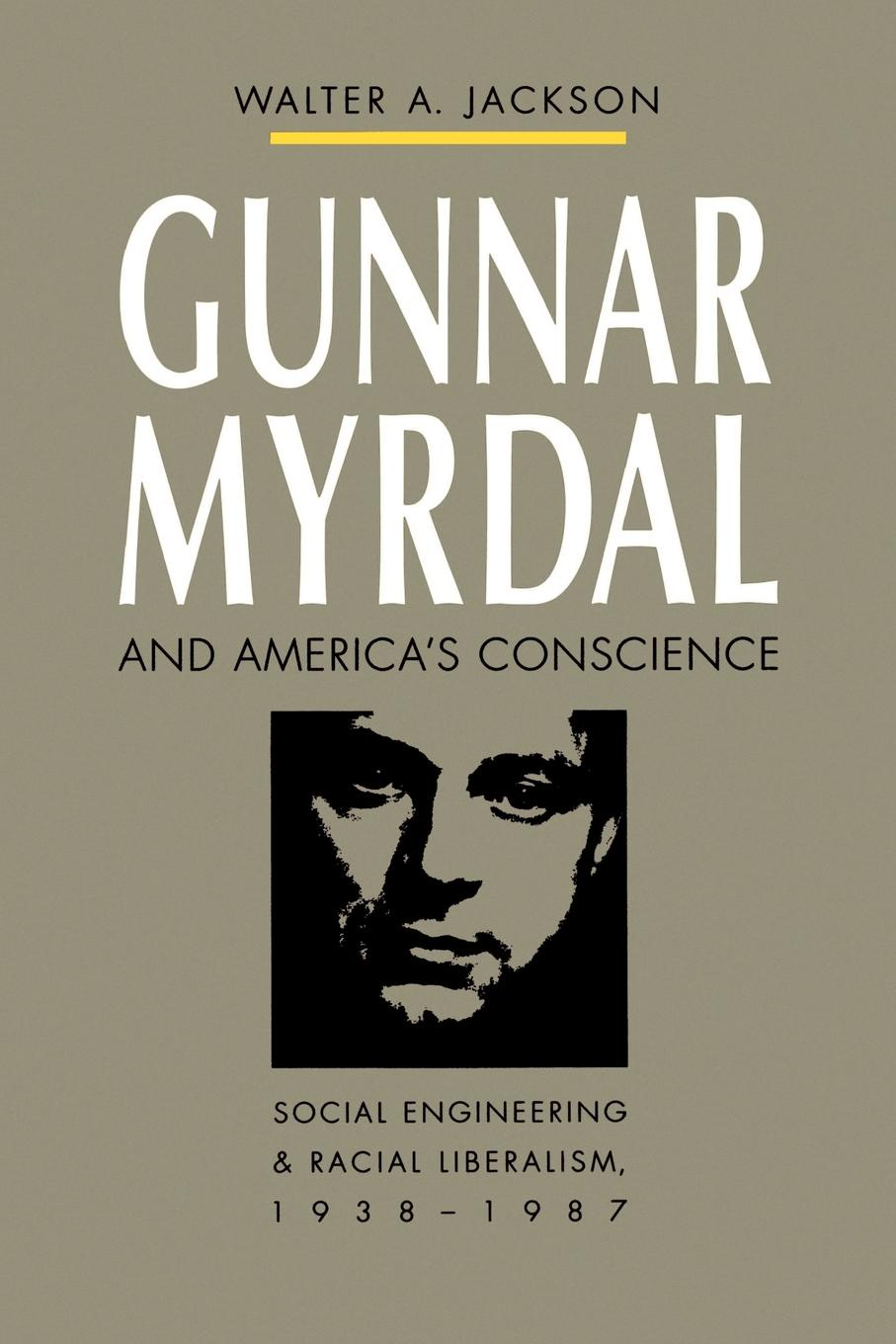 Walter A. Jackson Gunnar Myrdal and America's Conscience. Social Engineering and Racial Liberalism, 1938-1987 цена