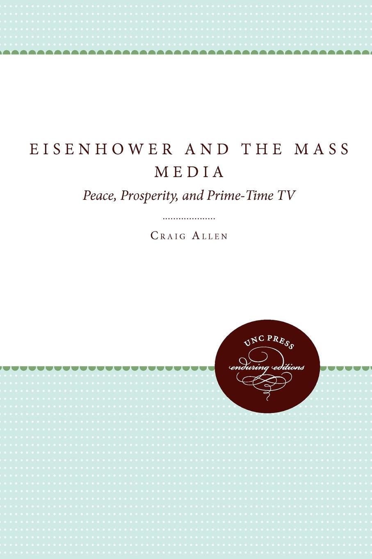 Craig Allen Eisenhower and the Mass Media mass media communication