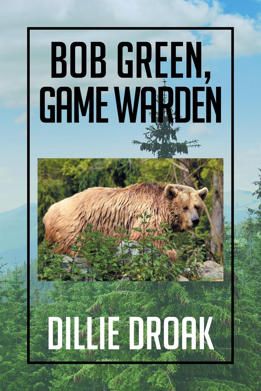 Dillie Droak Bob Green, Game Warden цена 2017