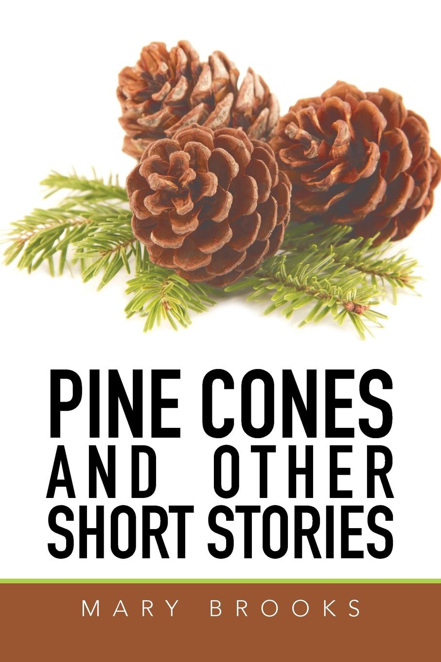 Mary Brooks Pine Cones and Other Short Stories mary brooks water lilies and other short stories