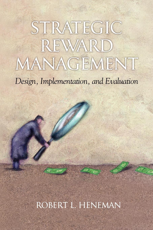 Robert L. Heneman Strategic Reward Management. Design, Implementation, and Evaluation (PB)