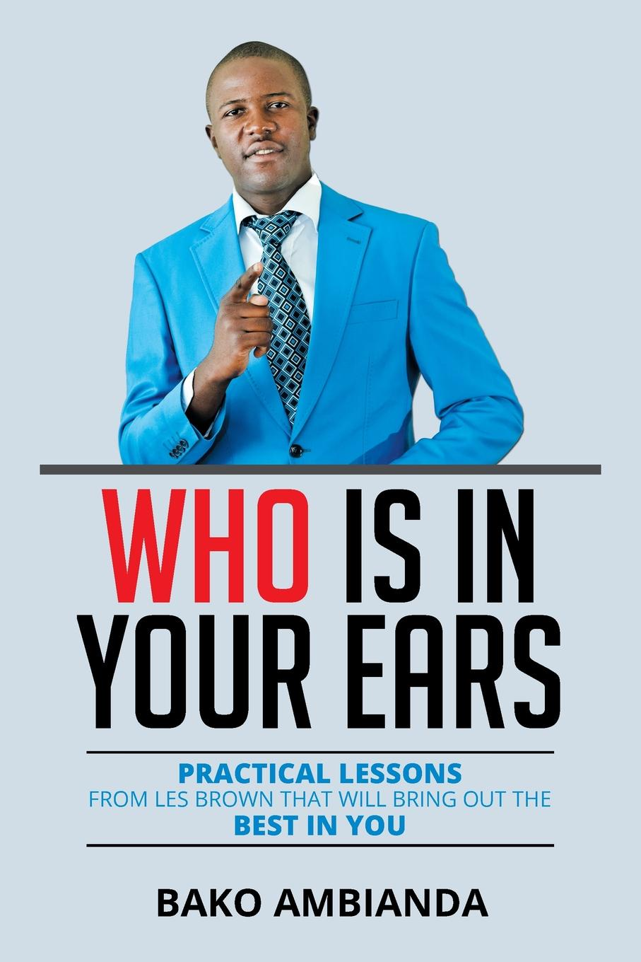 Bako Ambianda Who Is in Your Ears. Practical Lessons from Les Brown That Will Bring Out the Best in You who who sell out