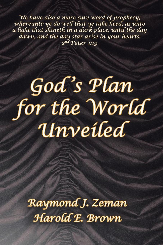 Raymond Zeman God 's Plan for the World Unveiled raymond j zeman d b s ph d christian faith unveiled in the epistle of james