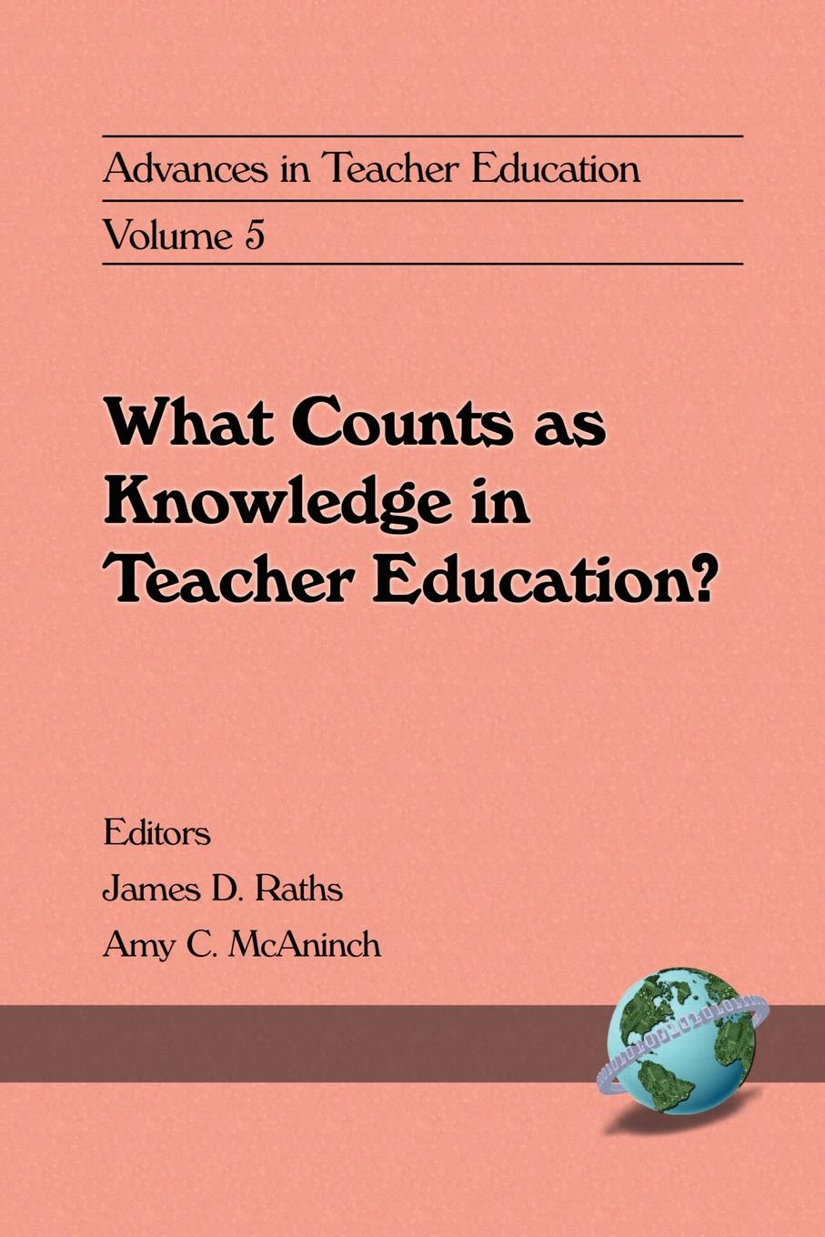 James D. Raths, Amy C. McAninch Advances in Teacher Education, Volume 5. What Counts as Knowledge in Teacher Education? amy gutmann democratic education revised edition