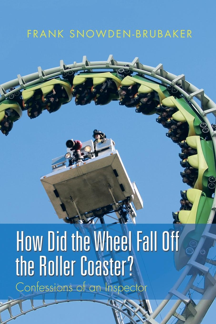 Frank Snowden-Brubaker How Did the Wheel Fall Off the Roller Coaster?. Confessions of an Inspector the inspector selfie