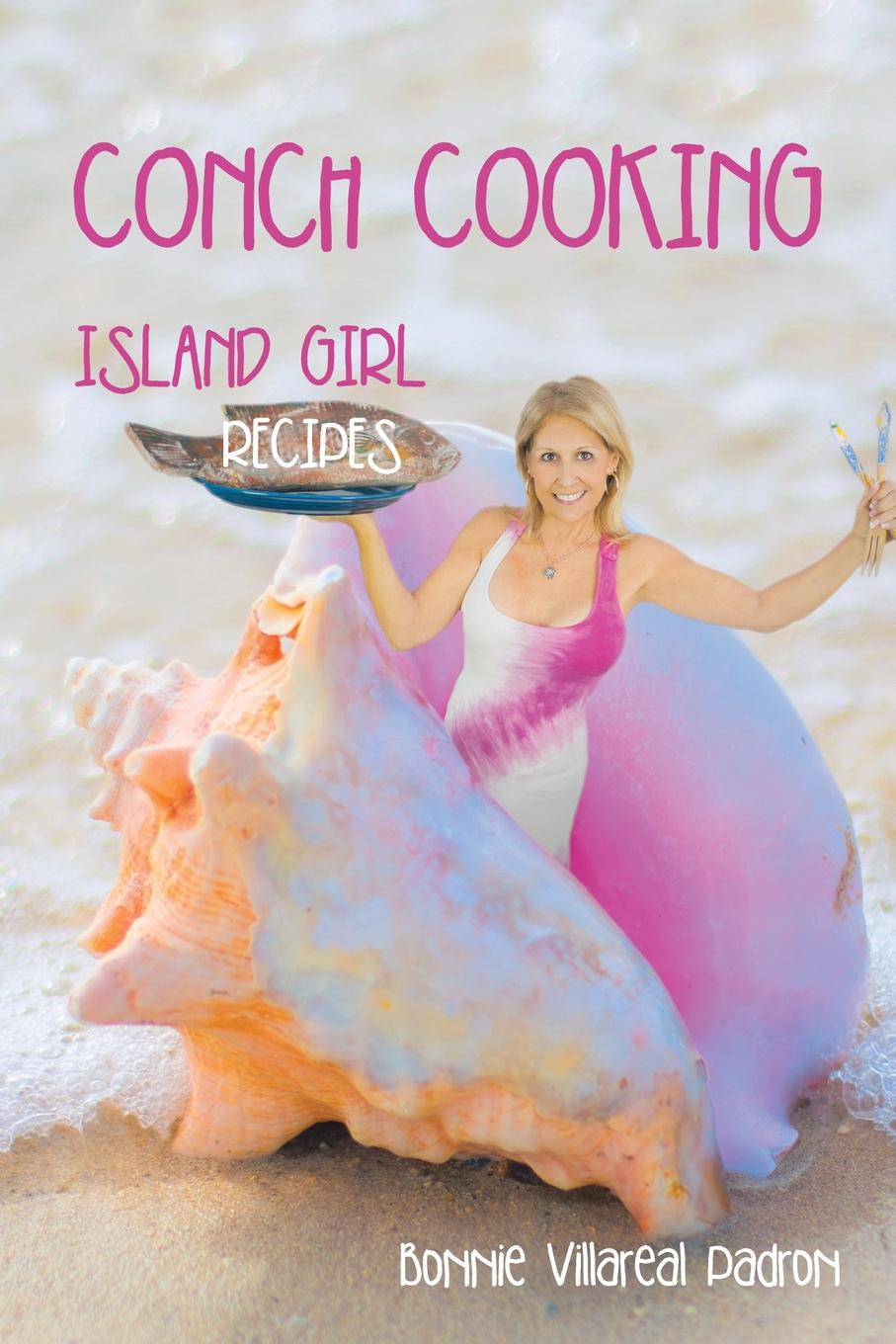 Bonnie Villareal Padron CONCH COOKING. ISLAND GIRL RECIPES new german cooking recipes for classics revisited
