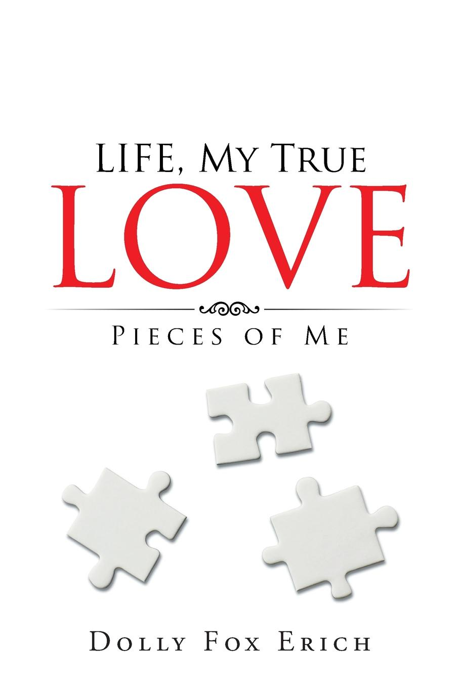 Dolly Fox Erich LIFE, My True Love. Pieces of Me a hundred pieces of me