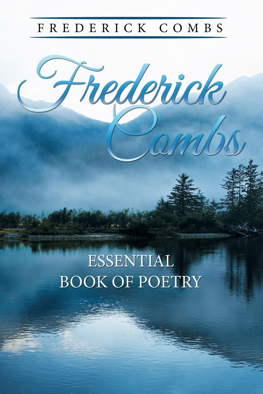 Frederick Combs Frederick Combs Essential Book of Poetry frederick