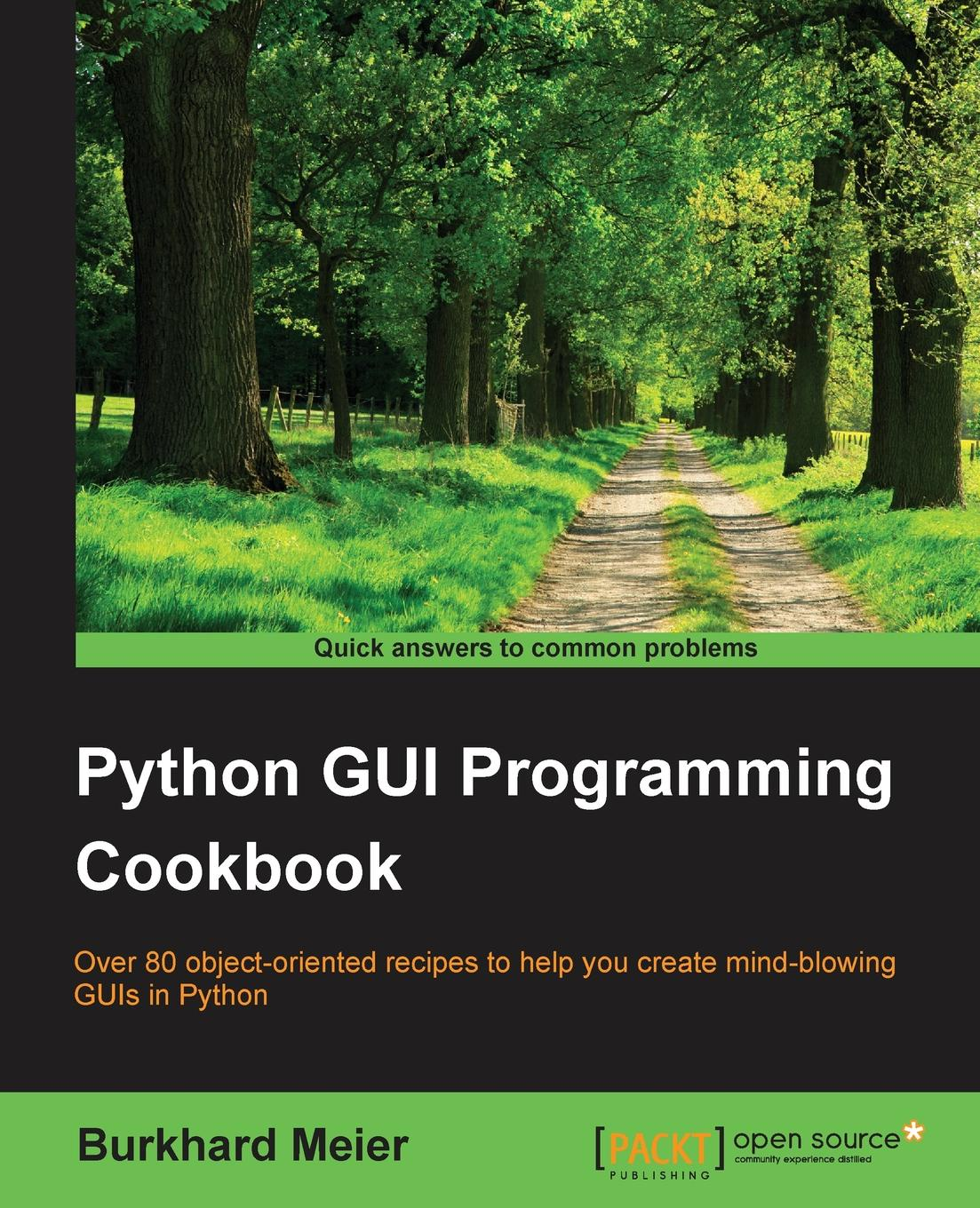 Burkhard A. Meier Python GUI Programming Cookbook adam stewart python programming python programming for beginners a comprehensive guide to learnings the basics of python programming