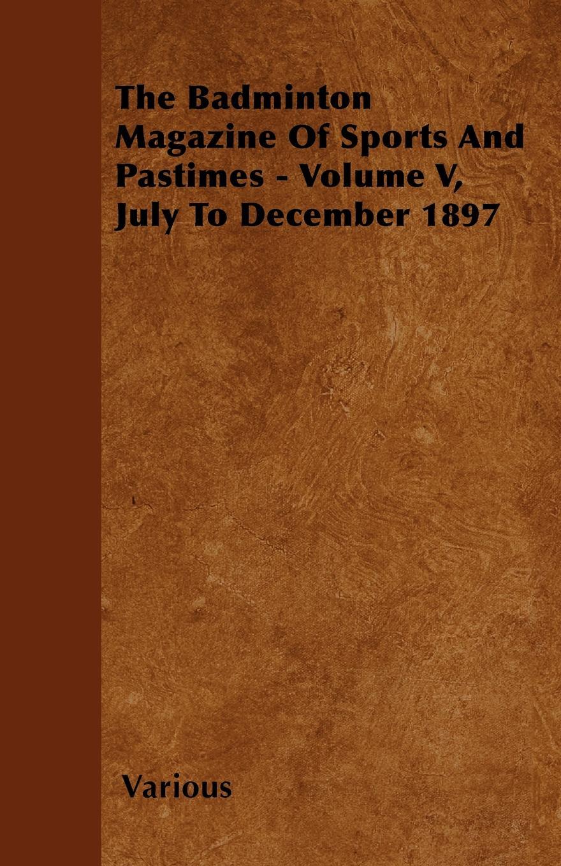 Various The Badminton Magazine of Sports and Pastimes - Volume V, July to December 1897 magazine v