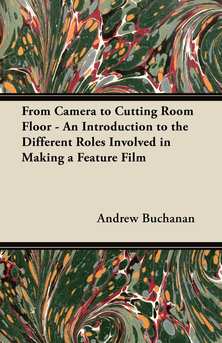 цены на Andrew Buchanan From Camera to Cutting Room Floor - An Introduction to the Different Roles Involved in Making a Feature Film  в интернет-магазинах
