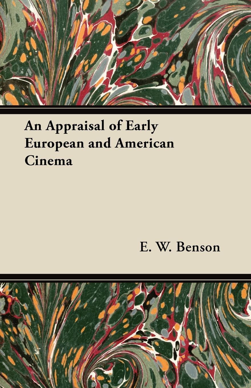 E. W. Benson An Appraisal of Early European and American Cinema