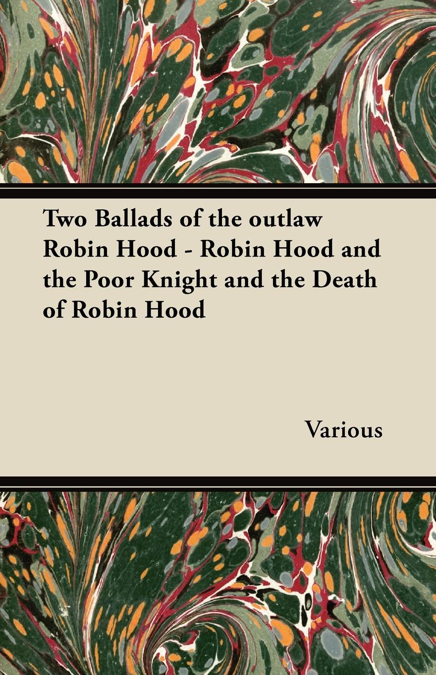 Various Two Ballads of the Outlaw Robin Hood - Robin Hood and the Poor Knight and the Death of Robin Hood paul creswick robin hood
