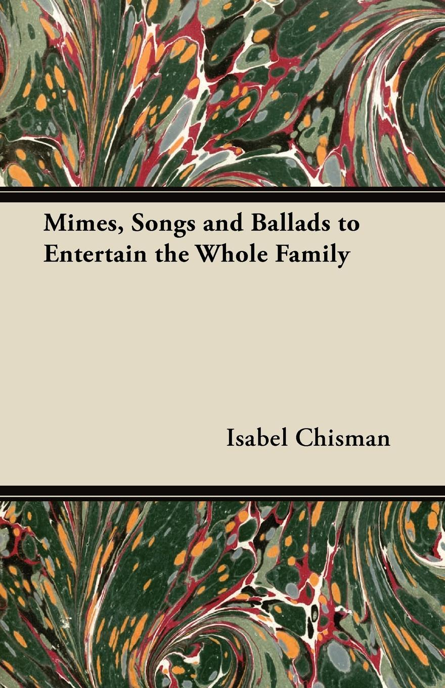 Isabel Chisman Mimes, Songs and Ballads to Entertain the Whole Family alexander hume english songs and ballads