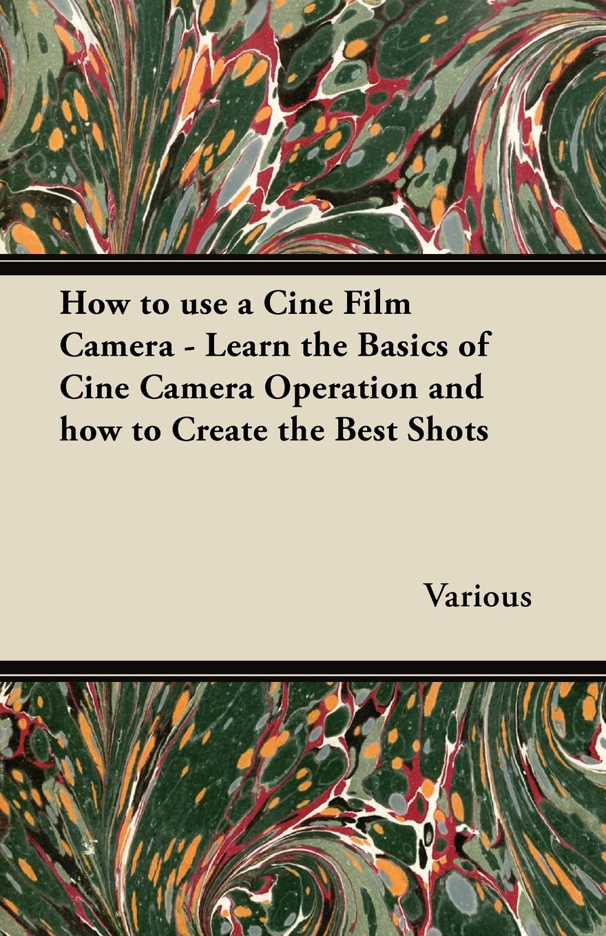 Various How to Use a Cine Film Camera - Learn the Basics of Cine Camera Operation and How to Create the Best Shots недорого