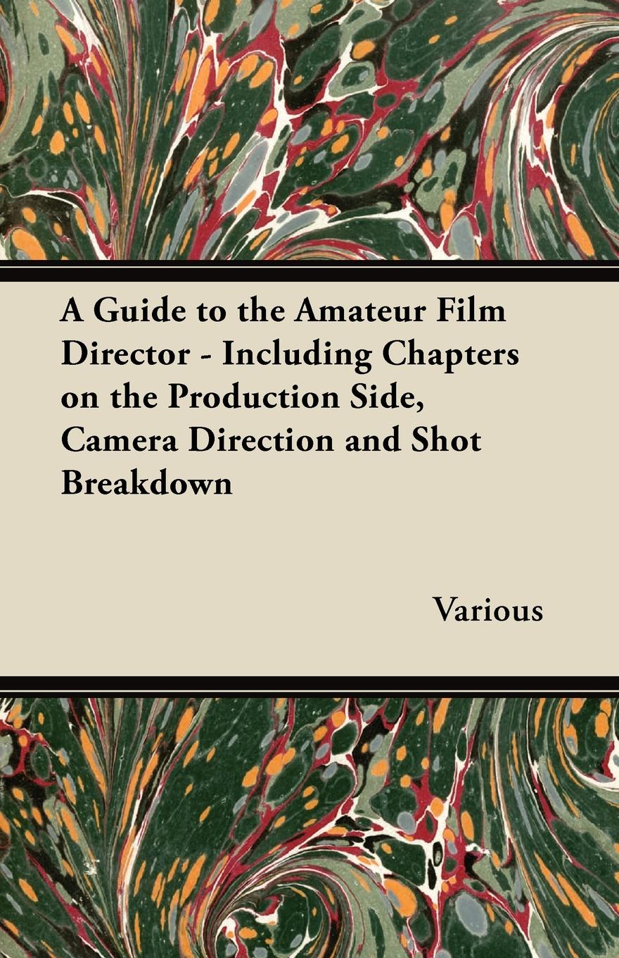 Фото - Various A Guide to the Amateur Film Director - Including Chapters on the Production Side, Camera Direction and Shot Breakdown micro camera compact telephoto camera bag black olive