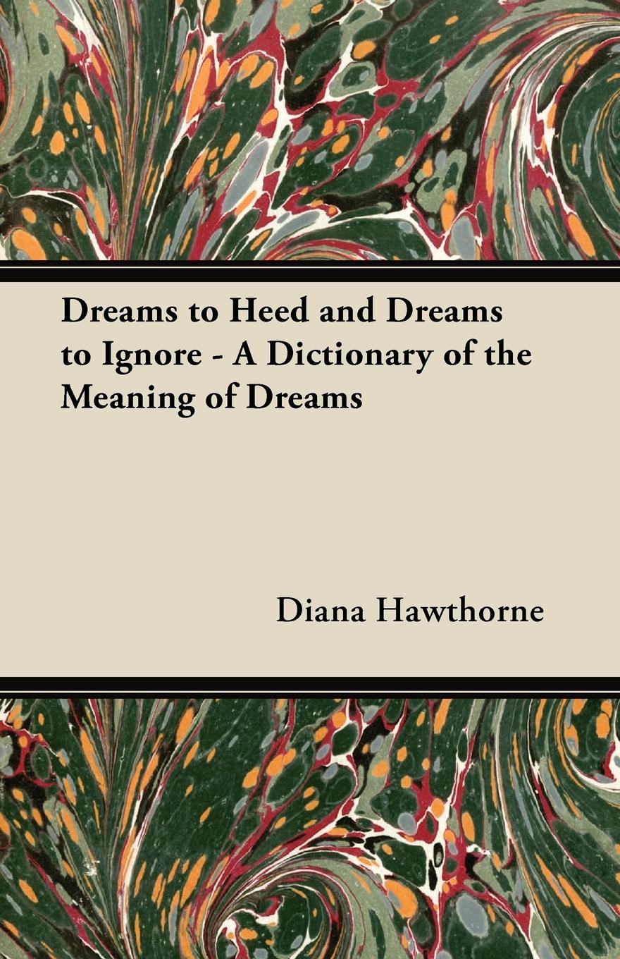 Diana Hawthorne Dreams to Heed and Ignore - A Dictionary of the Meaning
