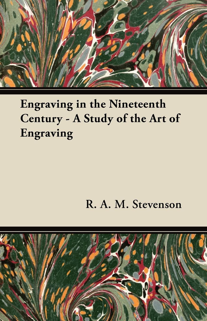 R. A. M. Stevenson Engraving in the Nineteenth Century - A Study of the Art of Engraving