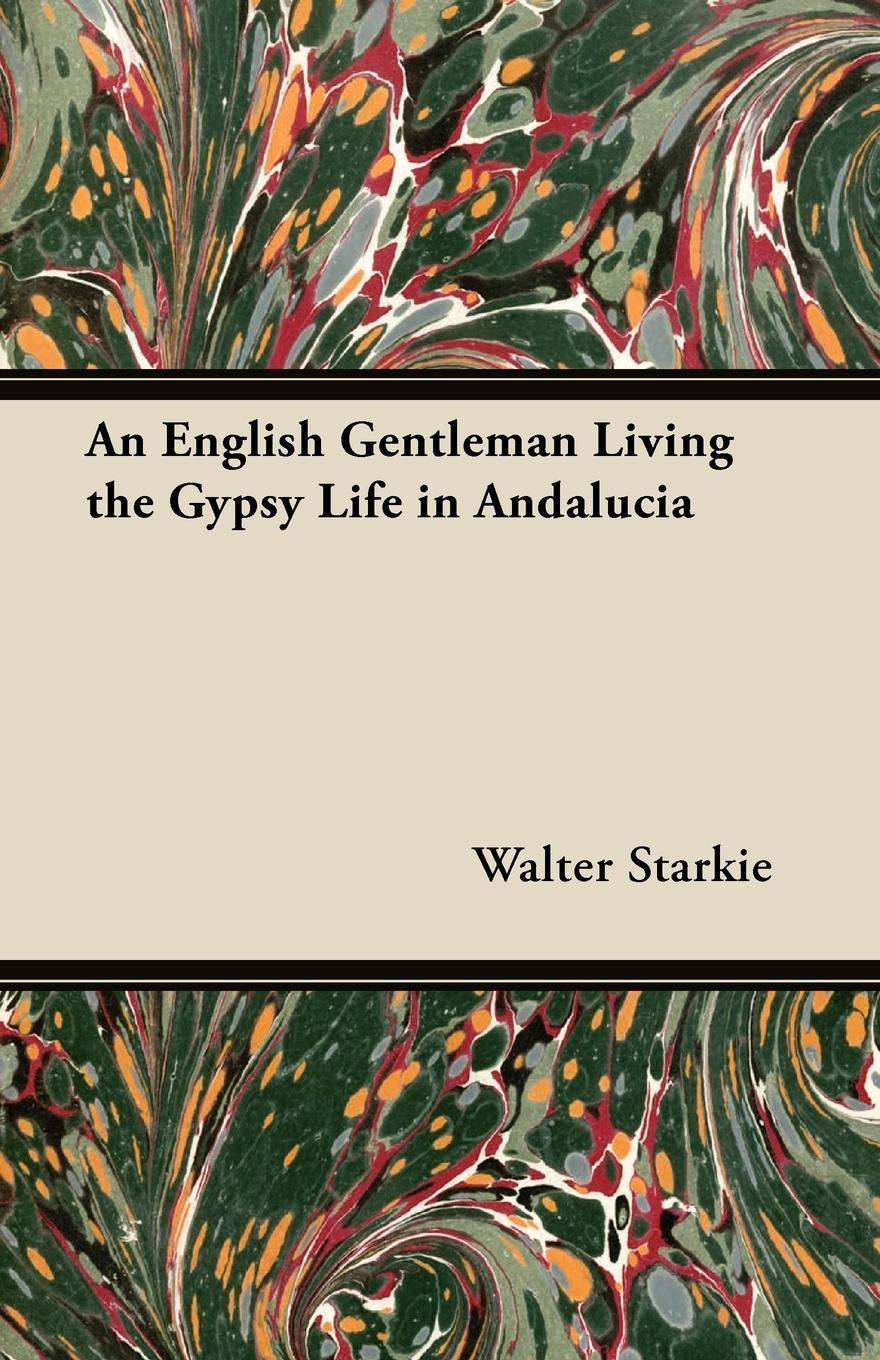 Walter Starkie An English Gentleman Living the Gypsy Life in Andalucia enid starkie petrus borel the lycanthrope the life and times