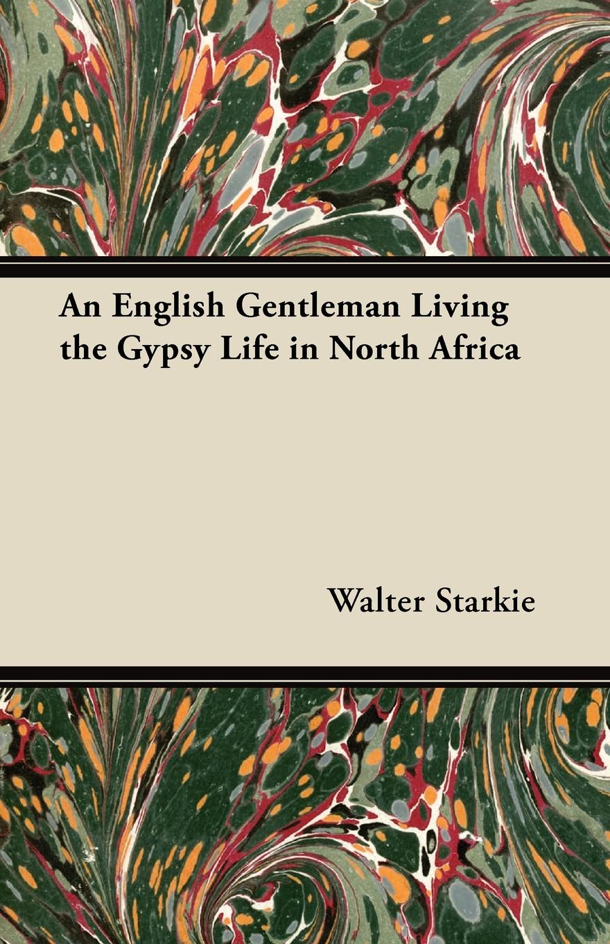 Walter Starkie An English Gentleman Living the Gypsy Life in North Africa enid starkie petrus borel the lycanthrope the life and times