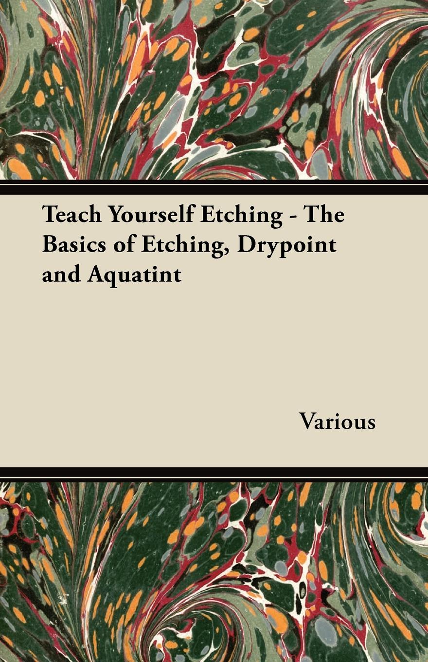 Various Teach Yourself Etching - The Basics of Etching, Drypoint and Aquatint woolfrey t the presenting coach teach yourself