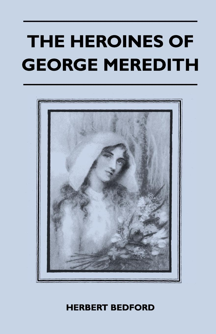 Herbert Bedford The Heroines Of George Meredith george meredith the sentimentalists