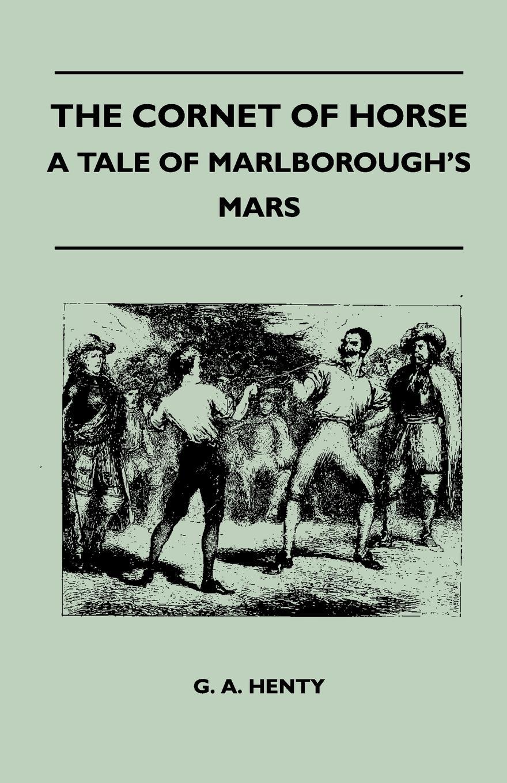 G. A. Henty The Cornet of Horse - A Tale of Marlborough's Mars недорого
