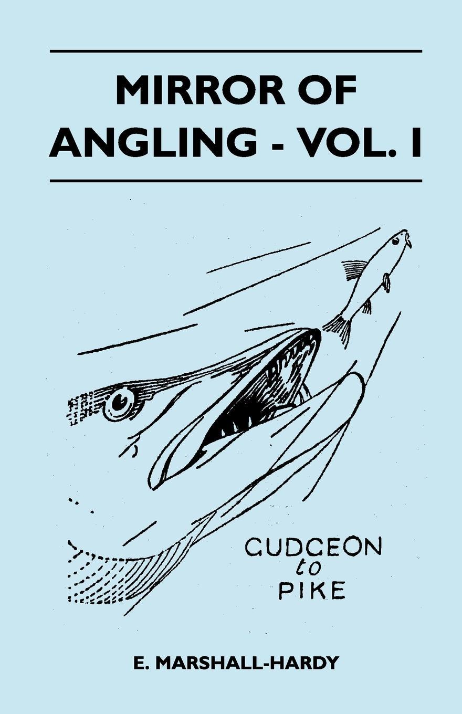 цена E. Marshall-Hardy Mirror Of Angling - Vol. I онлайн в 2017 году