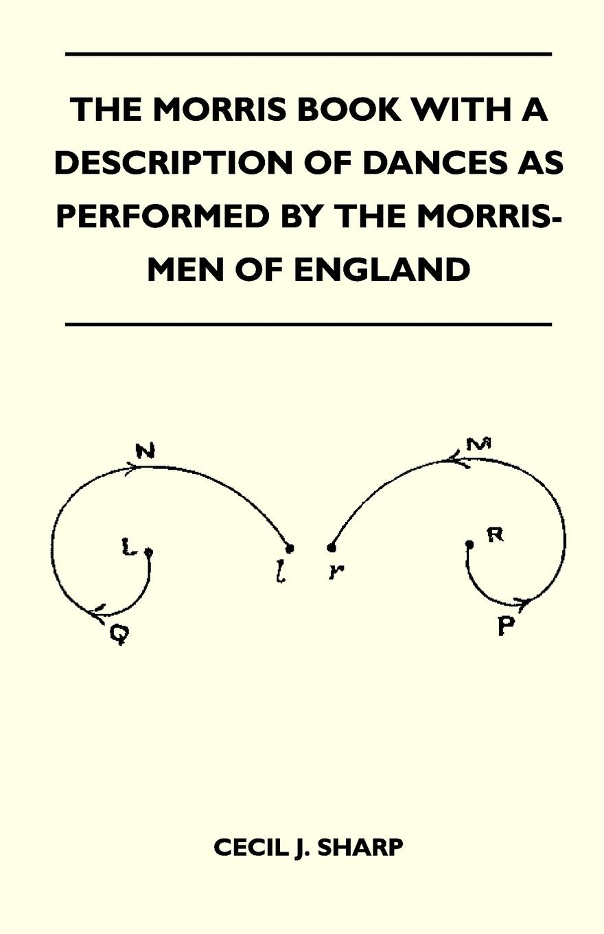 Cecil J. Sharp The Morris Book With A Description Of Dances As Performed By The Morris-Men Of England цена