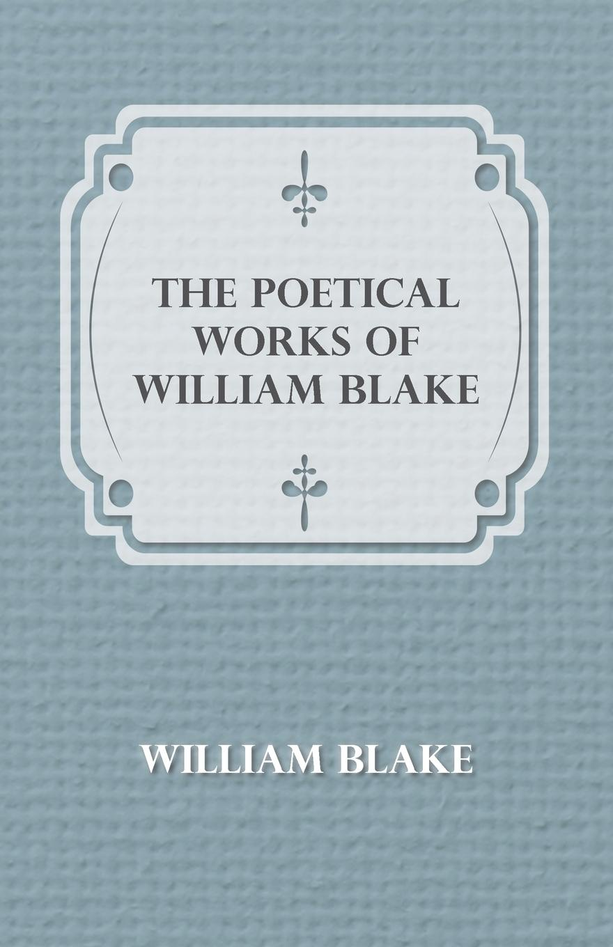 William Blake The Poetical Works Of William Blake