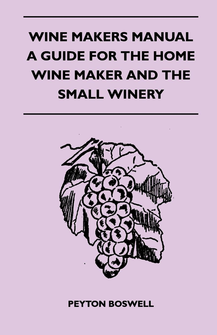 Peyton Boswell Wine Makers Manual - A Guide For The Home Wine Maker And The Small Winery paper crafts a maker