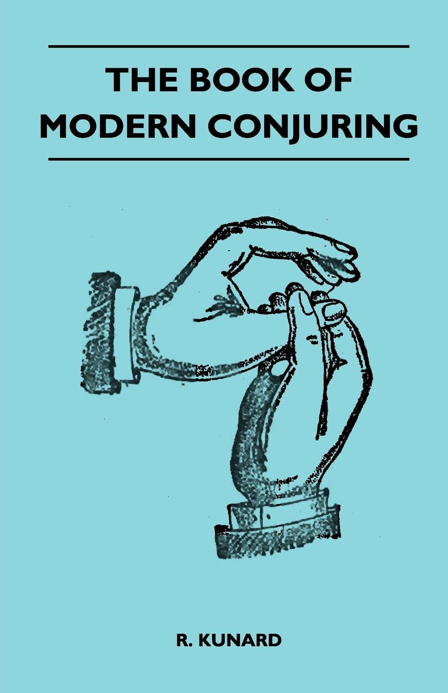 R. Kunard The Book Of Modern Conjuring facing the modern