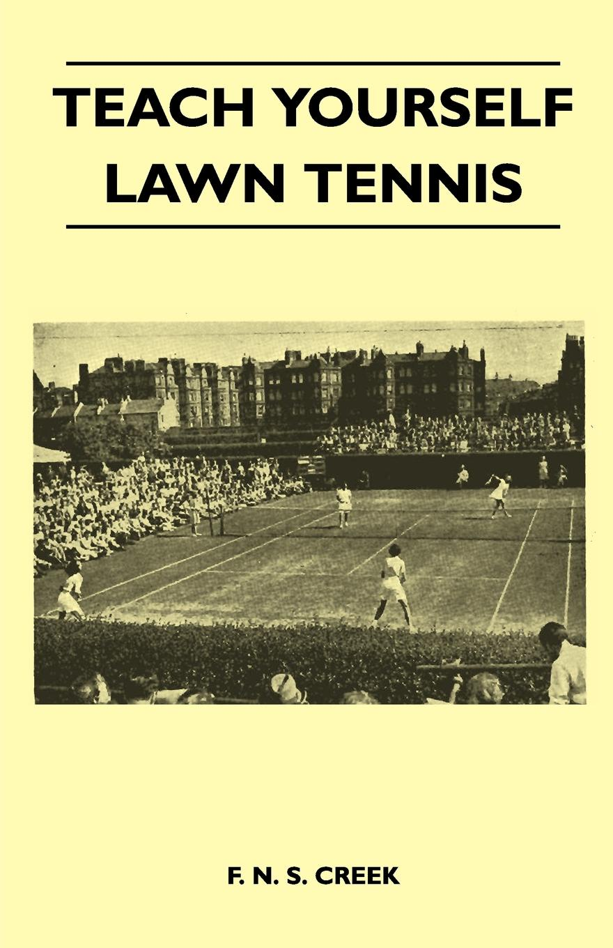 F. N. S. Creek Teach Yourself Lawn Tennis woolfrey t the presenting coach teach yourself